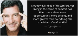 Quote-nobody-ever-died-of-discomfort-yet-living-in-the-name-of-comfort-has-killed-more-ideas-t-harv-eker-53-20-54
